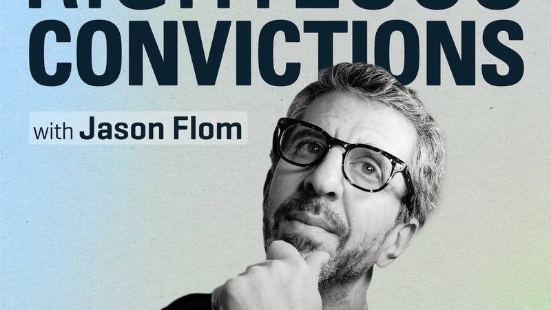 Righteous Convictions with Jason Flom
